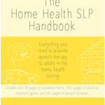 The Home Health SLP Handbook For Adult Rehab Therapists by Chung Hwa Brewer, CCC-SLP